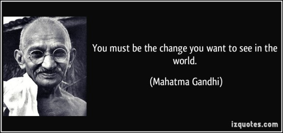 quote-you-must-be-the-change-you-want-to-see-in-the-world-mahatma-gandhi-283138